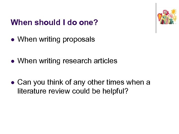 When should I do one? l When writing proposals l When writing research articles