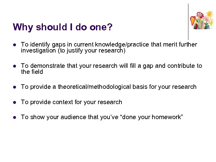 Why should I do one? l To identify gaps in current knowledge/practice that merit