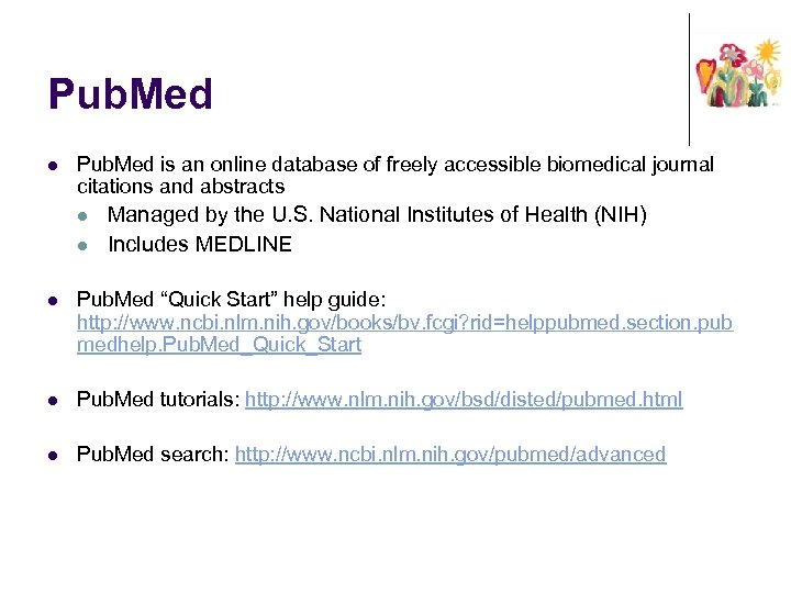 Pub. Med l Pub. Med is an online database of freely accessible biomedical journal
