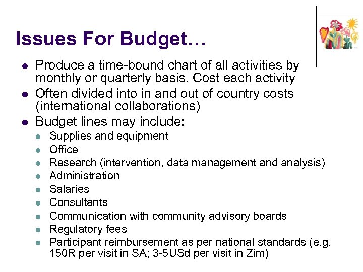 Issues For Budget… l l l Produce a time-bound chart of all activities by