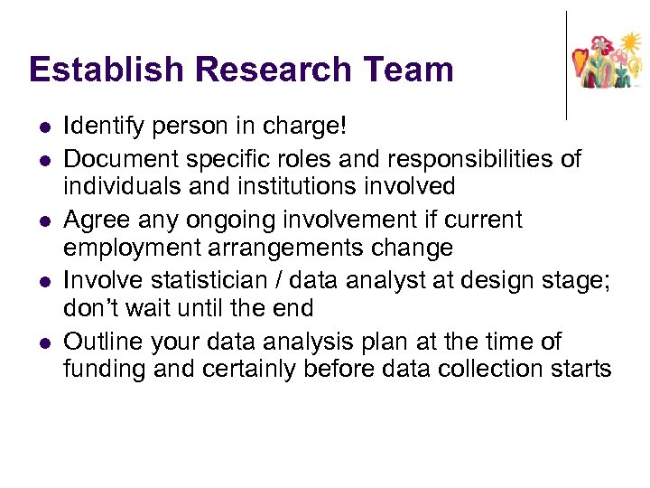 Establish Research Team l l l Identify person in charge! Document specific roles and