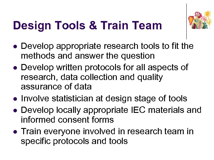 Design Tools & Train Team l l l Develop appropriate research tools to fit