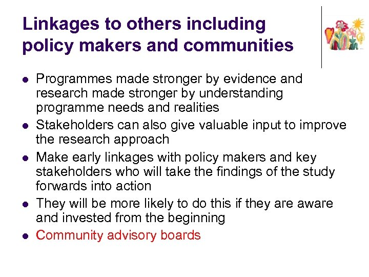 Linkages to others including policy makers and communities l l l Programmes made stronger