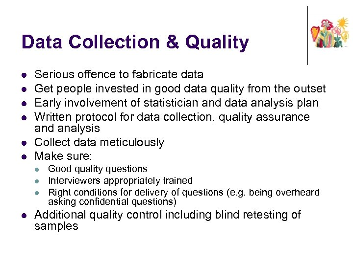 Data Collection & Quality l l l Serious offence to fabricate data Get people