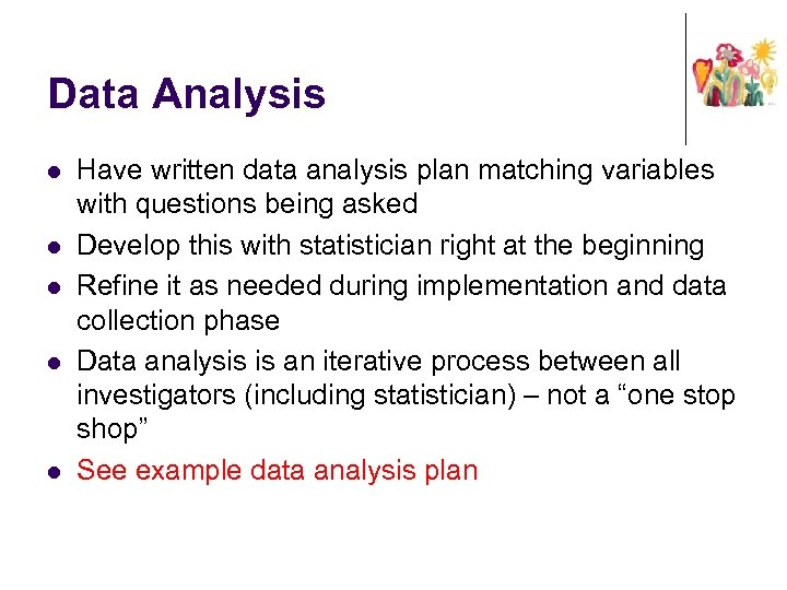 Data Analysis l l l Have written data analysis plan matching variables with questions