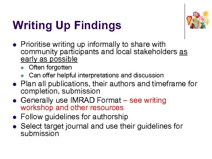 Writing Up Findings l Prioritise writing up informally to share with community participants and