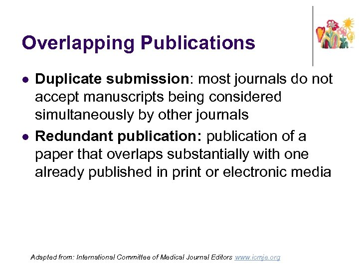Overlapping Publications l l Duplicate submission: most journals do not accept manuscripts being considered