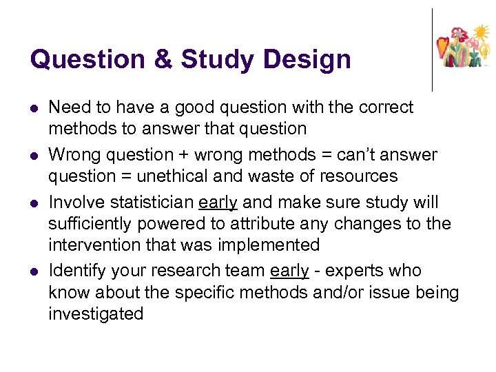 Question & Study Design l l Need to have a good question with the