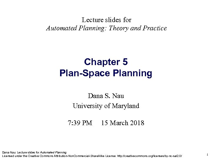 Lecture slides for Automated Planning: Theory and Practice Chapter 5 Plan-Space Planning Dana S.