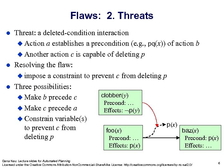 Flaws: 2. Threats Threat: a deleted-condition interaction Action a establishes a precondition (e. g.