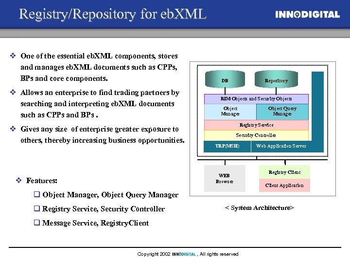 Registry/Repository for eb. XML v One of the essential eb. XML components, stores and