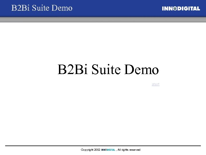 B 2 Bi Suite Demo start Copyright 2002 , All rights reserved