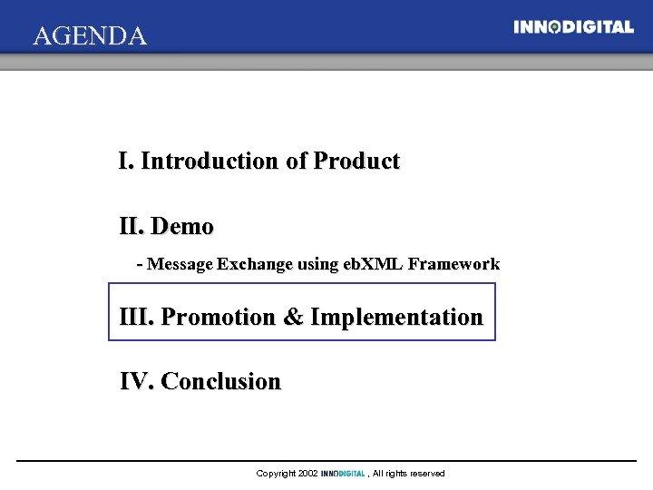 AGENDA I. Introduction of Product II. Demo - Message Exchange using eb. XML Framework