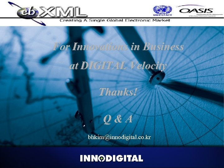 For Innovations in Business at DIGITAL Velocity Thanks! Q&A bhkim@innodigital. co. kr Copyright 2002