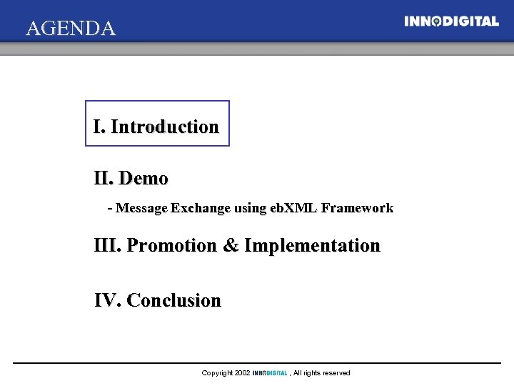 AGENDA I. Introduction II. Demo - Message Exchange using eb. XML Framework III. Promotion
