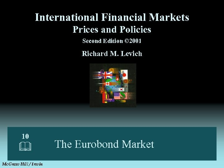 International Financial Markets Prices and Policies Second Edition © 2001 Richard M. Levich 10