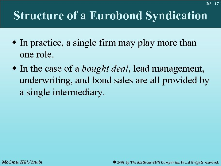10 - 17 Structure of a Eurobond Syndication w In practice, a single firm
