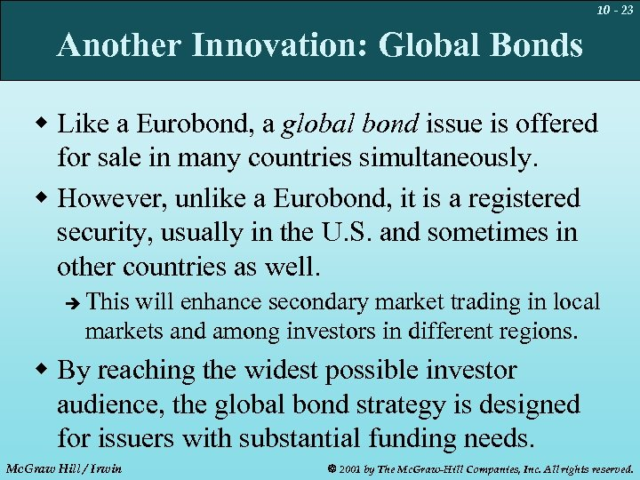 10 - 23 Another Innovation: Global Bonds w Like a Eurobond, a global bond