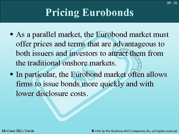 10 - 25 Pricing Eurobonds w As a parallel market, the Eurobond market must