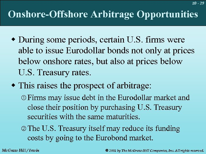 10 - 29 Onshore-Offshore Arbitrage Opportunities w During some periods, certain U. S. firms