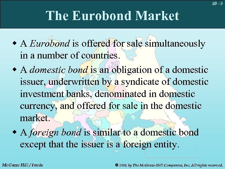 10 - 8 The Eurobond Market w A Eurobond is offered for sale simultaneously