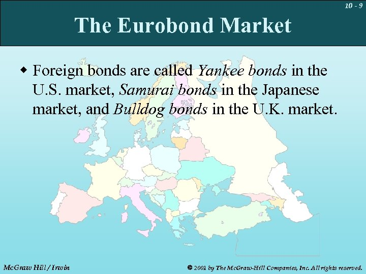 10 - 9 The Eurobond Market w Foreign bonds are called Yankee bonds in