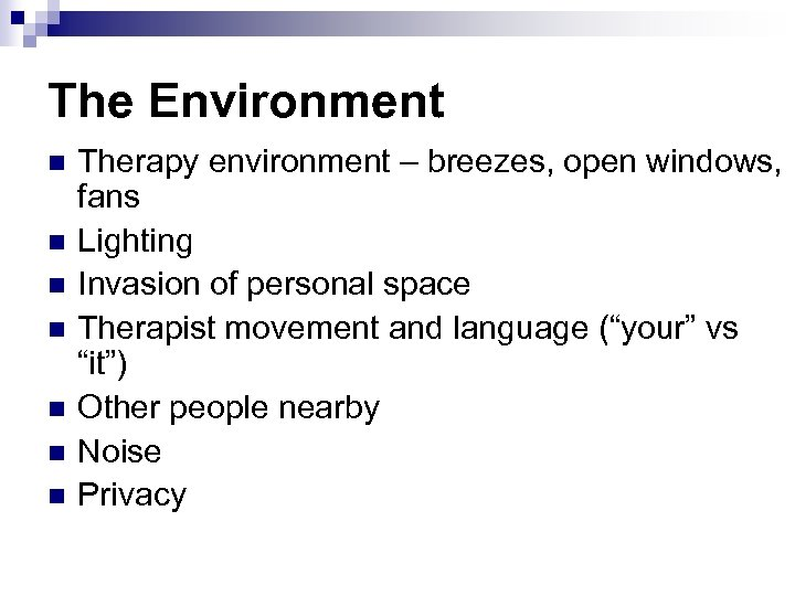 The Environment n n n n Therapy environment – breezes, open windows, fans Lighting