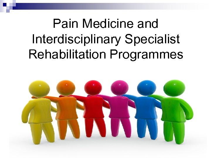 Pain Medicine and Interdisciplinary Specialist Rehabilitation Programmes