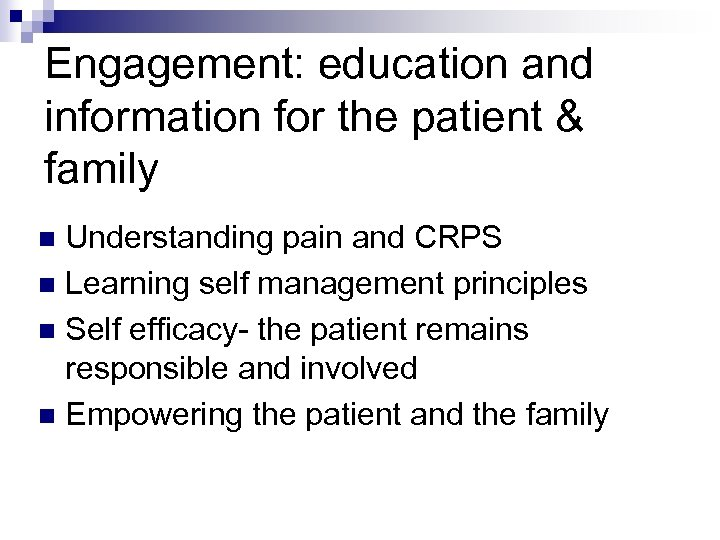 Engagement: education and information for the patient & family Understanding pain and CRPS n