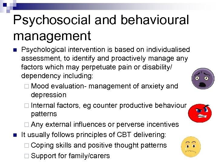 Psychosocial and behavioural management n n Psychological intervention is based on individualised assessment, to