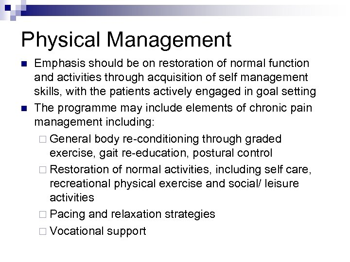 Physical Management n n Emphasis should be on restoration of normal function and activities