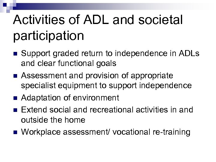 Activities of ADL and societal participation n n Support graded return to independence in
