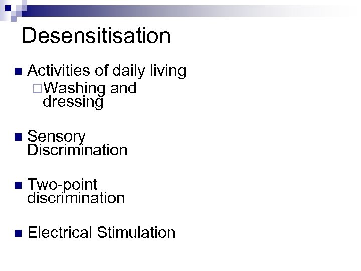 Desensitisation n Activities of daily living ¨Washing and dressing n Sensory Discrimination n Two-point