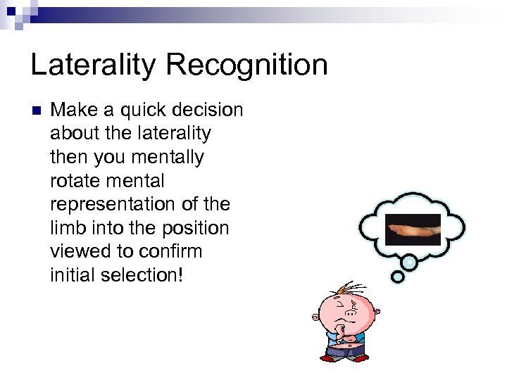 Laterality Recognition n Make a quick decision about the laterality then you mentally rotate