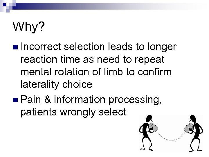 Why? n Incorrect selection leads to longer reaction time as need to repeat mental