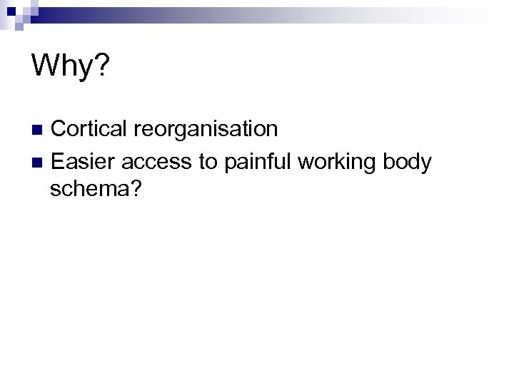 Why? Cortical reorganisation n Easier access to painful working body schema? n