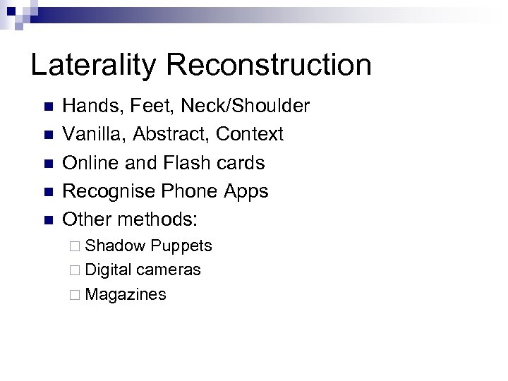 Laterality Reconstruction n n Hands, Feet, Neck/Shoulder Vanilla, Abstract, Context Online and Flash cards