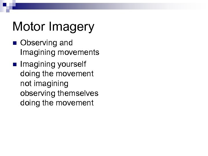 Motor Imagery n n Observing and Imagining movements Imagining yourself doing the movement not