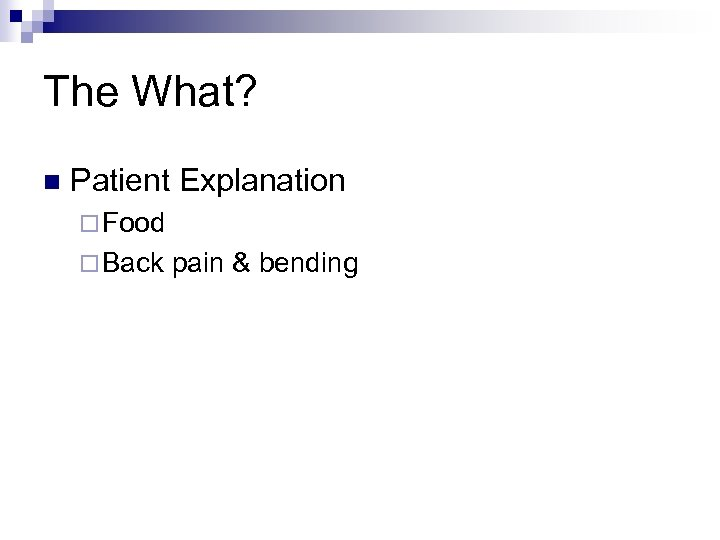 The What? n Patient Explanation ¨ Food ¨ Back pain & bending