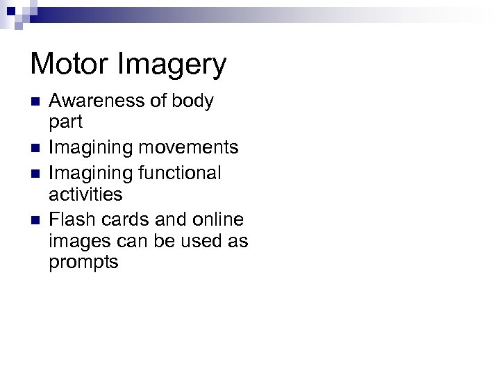 Motor Imagery n n Awareness of body part Imagining movements Imagining functional activities Flash