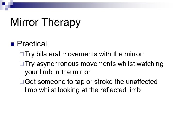 Mirror Therapy n Practical: ¨ Try bilateral movements with the mirror ¨ Try asynchronous
