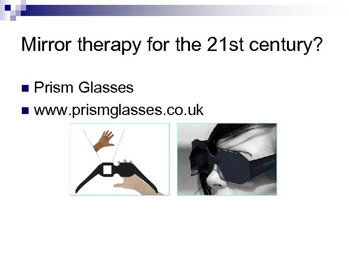 Mirror therapy for the 21 st century? Prism Glasses n www. prismglasses. co. uk