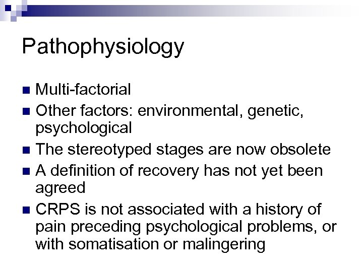 Pathophysiology Multi-factorial n Other factors: environmental, genetic, psychological n The stereotyped stages are now