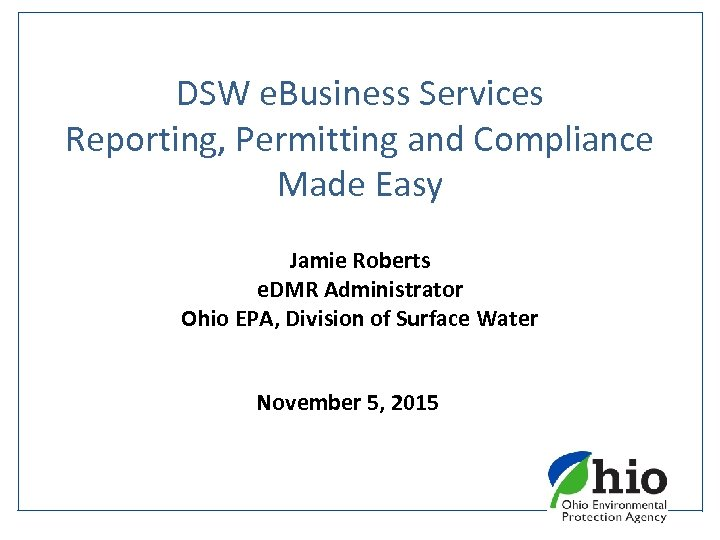 DSW e. Business Services Reporting, Permitting and Compliance Made Easy Jamie Roberts e. DMR