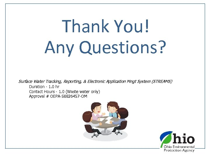 Thank You! Any Questions? Surface Water Tracking, Reporting, & Electronic Application Mngt System (STREAMS)
