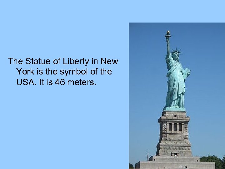 The Statue of Liberty in New York is the symbol of the USA. It