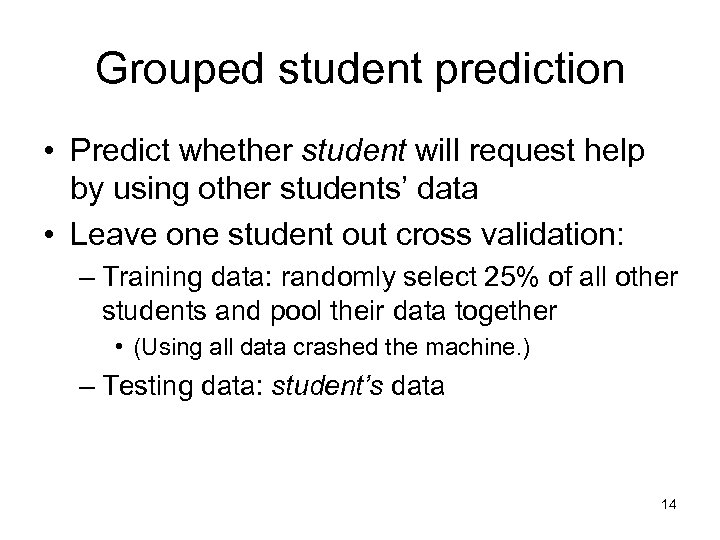 Grouped student prediction • Predict whether student will request help by using other students'
