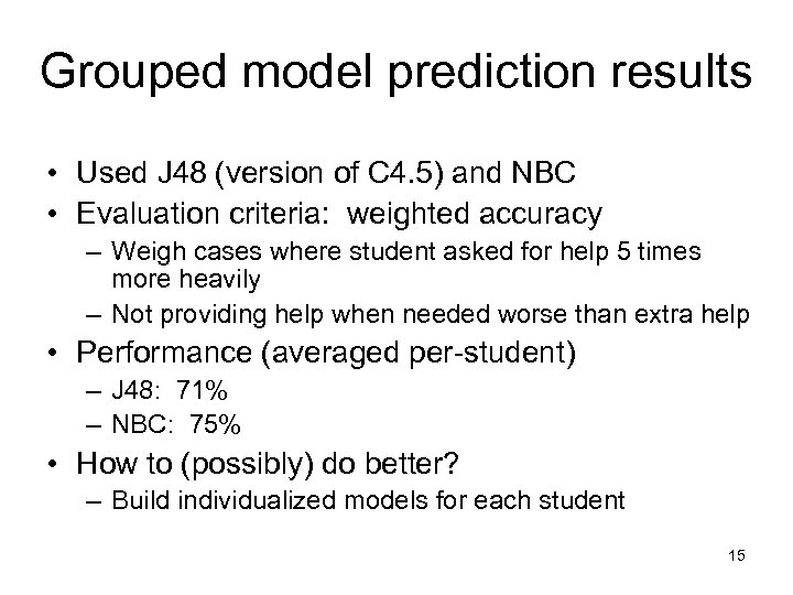 Grouped model prediction results • Used J 48 (version of C 4. 5) and