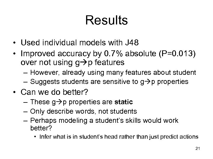 Results • Used individual models with J 48 • Improved accuracy by 0. 7%