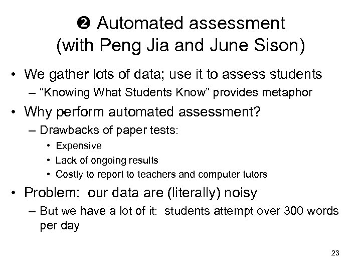 Automated assessment (with Peng Jia and June Sison) • We gather lots of